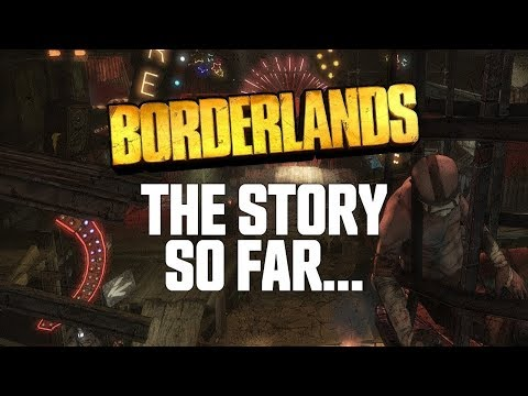 Borderlands - The Story So Far...