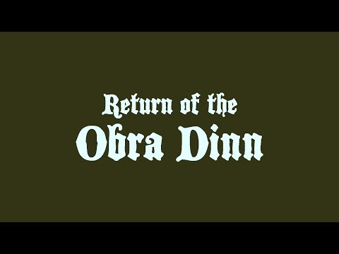 Return of the Obra Dinn - Available Now