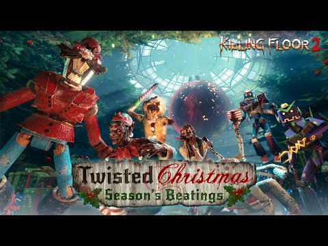 Killing Floor 2 - Twisted Christmas: Season's Beatings Launch Trailer
