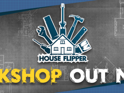 House Flipper's Steam Workshop is out NOW!